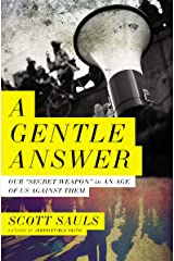 A Gentle Answer: Our 'Secret Weapon' in an Age of Us Against Them Kindle Edition