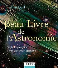 Livres Le Beau Livre de l'Astronomie: De l'observation à l'exploration spatiale PDF