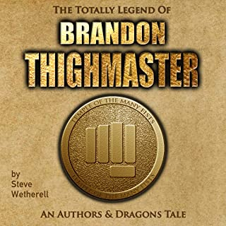 The Totally Legend of Brandon Thighmaster: An Authors and Dragons Tale