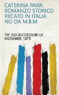 Caterina Parr: romanzo storico recato in italia no da M.B.M (Italian Edition)