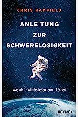 Anleitung zur Schwerelosigkeit: Was wir im All fürs Leben lernen können (German Edition) Kindle Edition