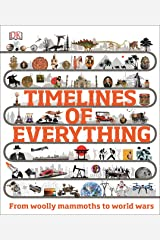 Timelines of Everything: From woolly mammoths to world wars Kindle Edition