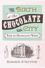 The Birth of the Chocolate City: Life in Georgian York Kindle Edition