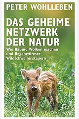 Das geheime Netzwerk der Natur: Wie Bäume Wolken machen und Regenwürmer Wildschweine steuern Kindle Ausgabe