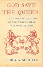 God Save the Queen! The History and Romance of the World's First National Anthem