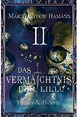 Das Vermächtnis der Lil`Lu (2): Fantasy-SciFi-Serie (Das Vermächtnis der Lil`lu Serie) Kindle Ausgabe