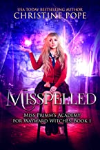 Misspelled: A Paranormal Magical Academy Love Story (Miss Primm's Academy for Wayward Witches Book 1)