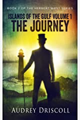 Islands of the Gulf Volume 1, The Journey (The Herbert West Series Book 2) Kindle Edition