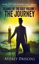 Islands of the Gulf Volume 1, The Journey (The Herbert West Series Book 2)
