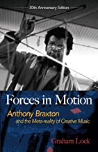 Forces in Motion: Anthony Braxton and the Meta-reality of Creative Music: Interviews and Tour Notes, England 1985