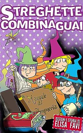 Streghette Combinaguai, libro illustrato per bambini: una storia di streghe e incantesimi! (Libri illustrati per bambini, primi libri, storie della buonanotte)