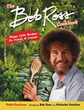 The Bob Ross Cookbook: Happy Little Recipes for Family and Friends
