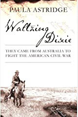 Waltzing Dixie: They Came From Australia to Fight the American Civil War Kindle Edition