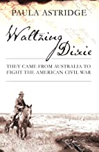 Waltzing Dixie: They Came From Australia to Fight the American Civil War