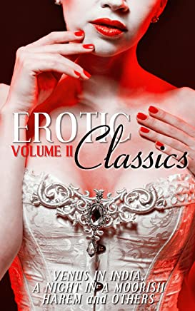 Erotic Classics II: Venus in India, A Night in a Moorish Harem, and Others