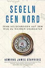 Segeln gen Nord: Zehn Heldenreisen auf dem Weg zu wahrem Charakter (German Edition) eBook Kindle