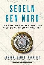Segeln gen Nord: Zehn Heldenreisen auf dem Weg zu wahrem Charakter (German Edition)