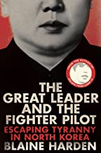 The Great Leader and the Fighter Pilot: The True Story of the Tyrant Who Created North Korea and the Young Lieutenant Who ...