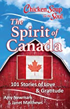 Chicken Soup for the Soul: The Spirit of Canada: 101 Stories about What Makes Canada Great (English Edition)