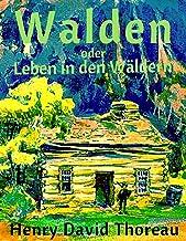 Walden oder Leben in den Wäldern: Vollständige deutsche Ausgabe mit aktualisierter Rechtschreibung (German Edition)