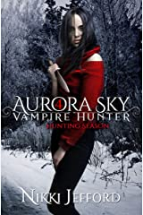 Hunting Season (Aurora Sky: Vampire Hunter Book 4) Kindle Edition