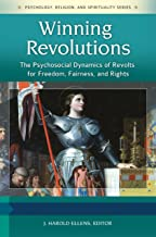 Winning Revolutions: The Psychosocial Dynamics of Revolts for Freedom, Fairness, and Rights [3 volumes] (Psychology, Religion, and Spirituality)