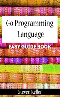 Go Programming Language: Easy Guide Book
