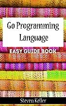 Go Programming Language: Easy Guide Book (English Edition)