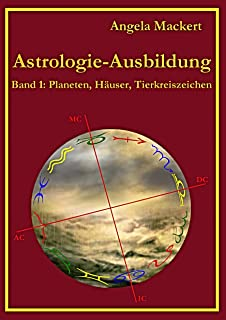 Astrologie-Ausbildung, Band 1: Planeten, Häuser, Tierkreisz