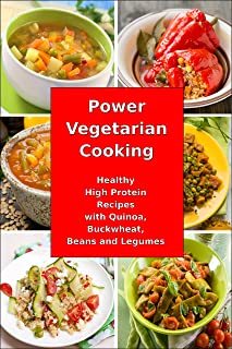 Power Vegetarian Cooking: Healthy High Protein Recipes with Quinoa, Buckwheat, Beans and Legumes: Health and Fitness Books...