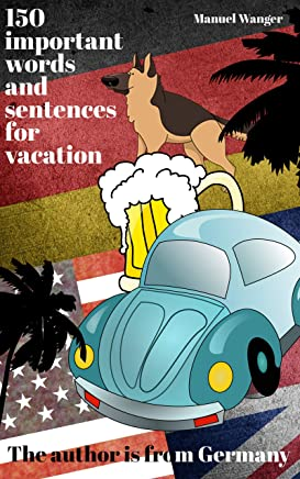 Learn german: The 150 most important words, vocabularies & sentences for vacation (travel) - for beginners / kids - kindle ebooks (English Edition)