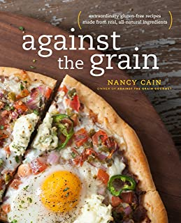 Against the Grain: Extraordinary Gluten-Free Recipes Made from Real, All-Natural Ingredients : A Cookbook