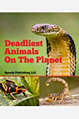 Deadliest Animals On The Planet: Deadly Wildlife Animals Kindle Edition