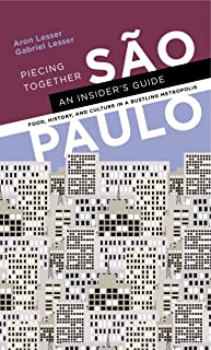 Piecing Together São Paulo: An Insider's Guide To Food, History, and Culture in a Bustling Metropolis