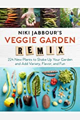 Niki Jabbour's Veggie Garden Remix: 224 New Plants to Shake Up Your Garden and Add Variety, Flavor, and Fun Kindle Edition