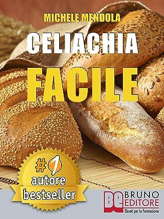 CELIACHIA FACILE. Come vivere una vita di allergie e intolleranze alimentari in modo sano attraverso una dieta bilanciata.