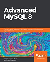 Advanced MySQL 8: Discover the full potential of MySQL and ensure high performance of your database
