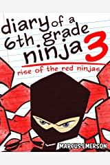 Diary of a 6th Grade Ninja 3: Rise of the Red Ninjas (a hilarious adventure for children ages 9-12) Kindle Edition