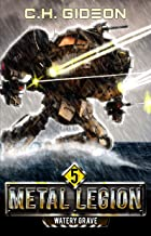 Watery Grave: Mechanized Warfare on a Galactic Scale (Metal Legion Book 5)