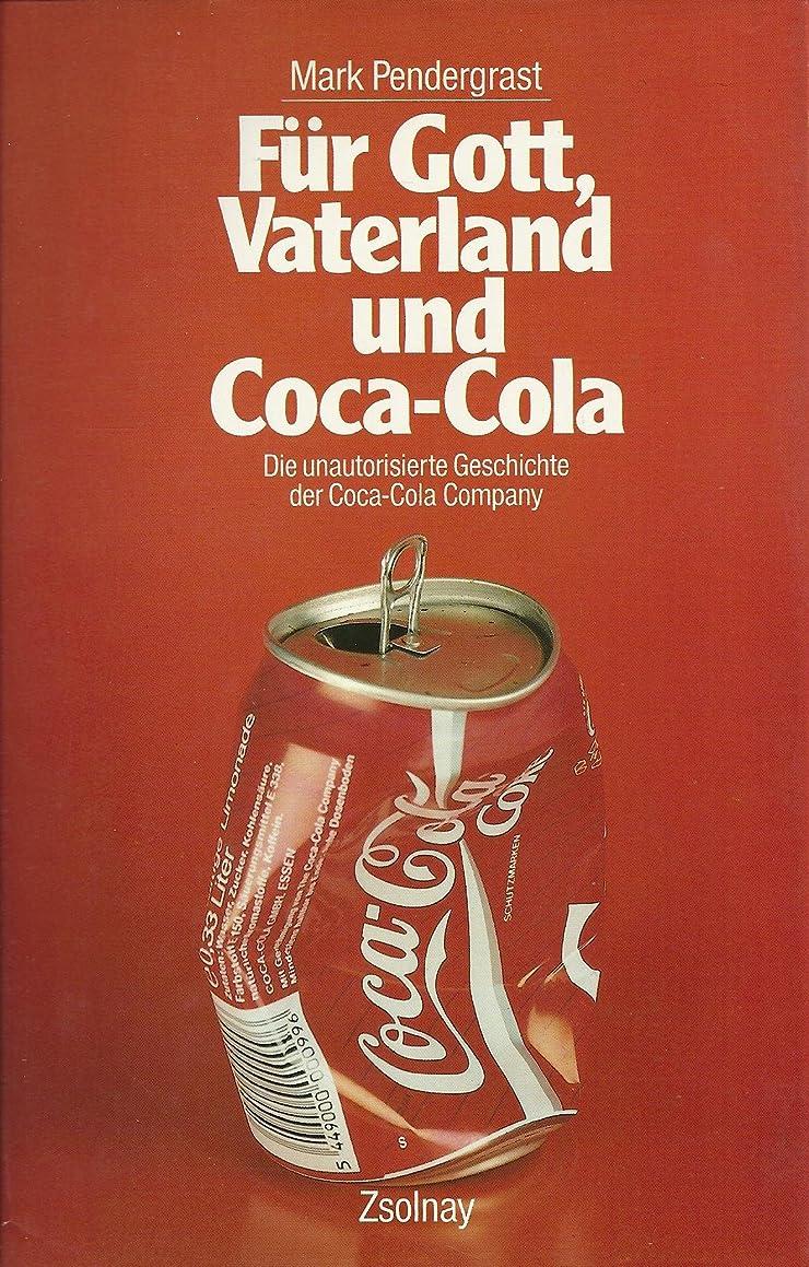 Für Gott, Vaterland und Coca-Cola: Die unautoriserte Geschichte der Coca-Cola Company