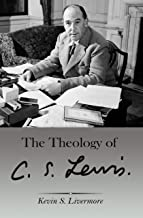 The Theology of C.S. Lewis (Updated 2018 Edition)