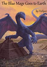 The Blue Mage Goes to Earth (The Blue Mage Raised by Dragons Book 4)