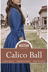 Calico Ball (Timeless Western Collection Book 1) Kindle Edition