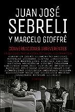 Conversaciones irreverentes: Diálogos sobre literatura, historia, política, cine, filosofía y arte (Spanish Edition)