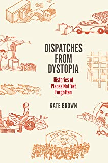Dispatches from Dystopia: Histories of Places Not Yet Forgotten