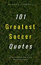 101 Greatest Soccer Quotes: 101 Quotations From The Beautiful Game (English Edition)