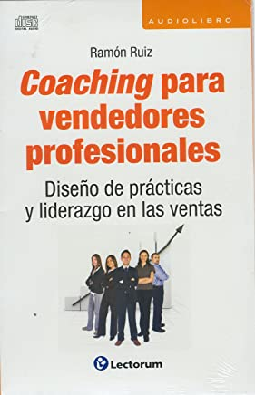 Coaching para vendedores profesionales / Professional Sales Coaching: Diseno de practicas y liderazgo en las ventas / Design Practices and Sales Leadership