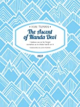 The Ascent of Nanda Devi: I believe we so far forgot ourselves as to shake hands on it (H.W. Tilman: The Collected Edition)