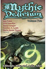Mythic Delirium: Volume Two: an international anthology of prose and verse Kindle Edition