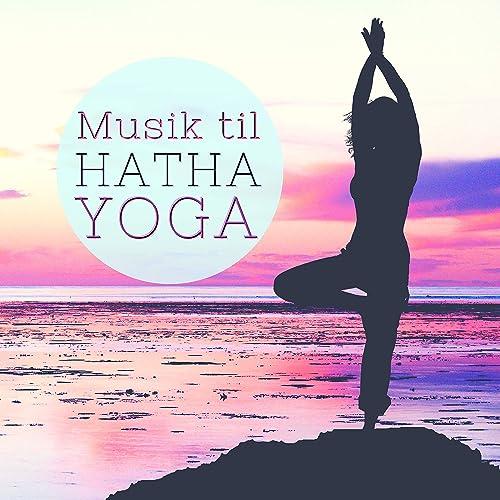Musik til Hatha Yoga - Afslappende New Age Sange for Dyb ...